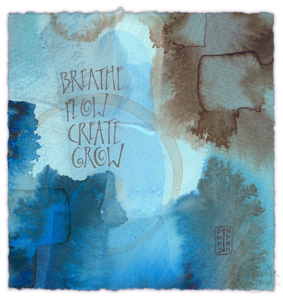 """Breathe Flow Create Grow"" - daily calligraphy art by Melissa Dinwiddie ©2011 