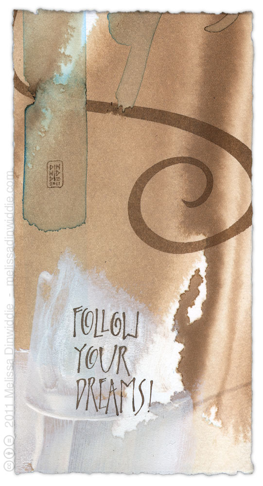 Follow Your Dreams 2 - calligraphy art by Melissa Dinwiddie