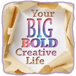Your Big, Bold, Creative Life