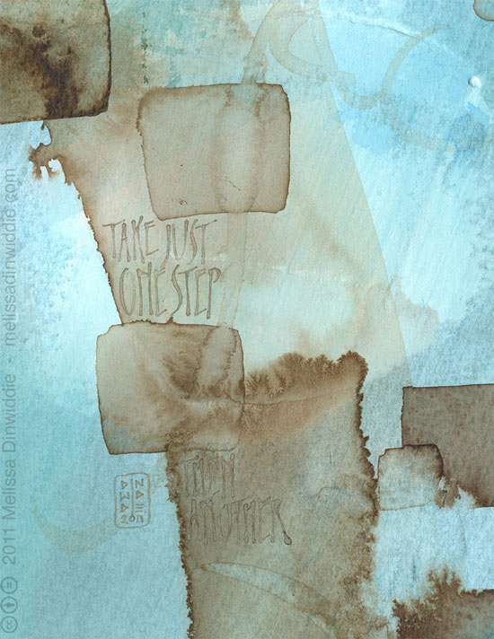Take Just One Step... - calligraphy art by Melissa Dinwiddie - watercolor, walnut ink, Ziller ink, watercolor ground