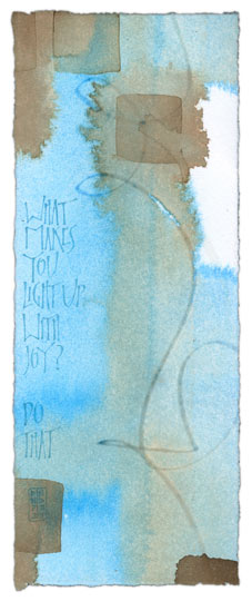 What Makes You Light Up With Joy? Do That - calligraphy art ©2011 Melissa Dinwiddie