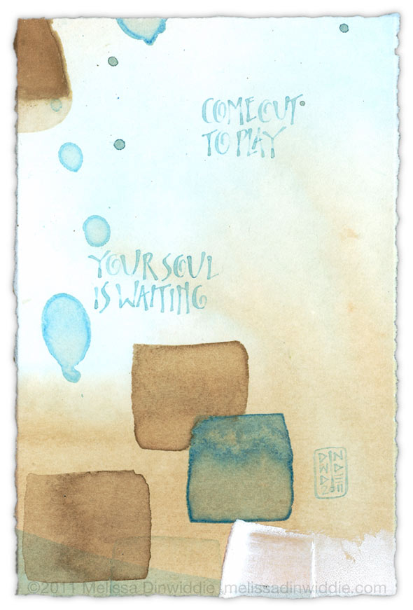 Come Out to Play, Your Soul Is Waiting - calligraphy art by Melissa Dinwiddie
