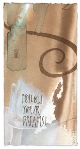 Follow Your Dreams - calligraphy art by Melissa Dinwiddie - walnut ink, watercolor ground, Ziller ink
