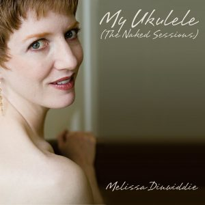 My Ukulele (The Naked Sessions) by Melissa Dinwiddie