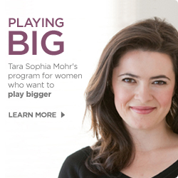 Playing Big - Tara Sophia Mohr's program for women who want to play bigger