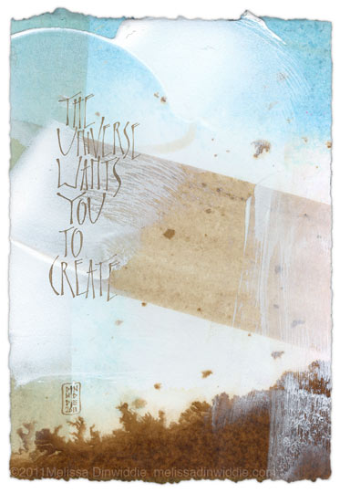 The Universe Wants You To Create - calligraphy art by Melissa Dinwiddie, watercolor ground, walnut ink