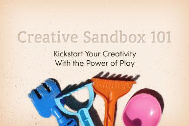 Creative Sandbox 101: Kickstart Your Creativity With the Power of Play