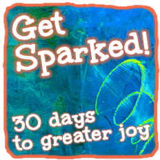Get Sparked! 30 days to greater joy