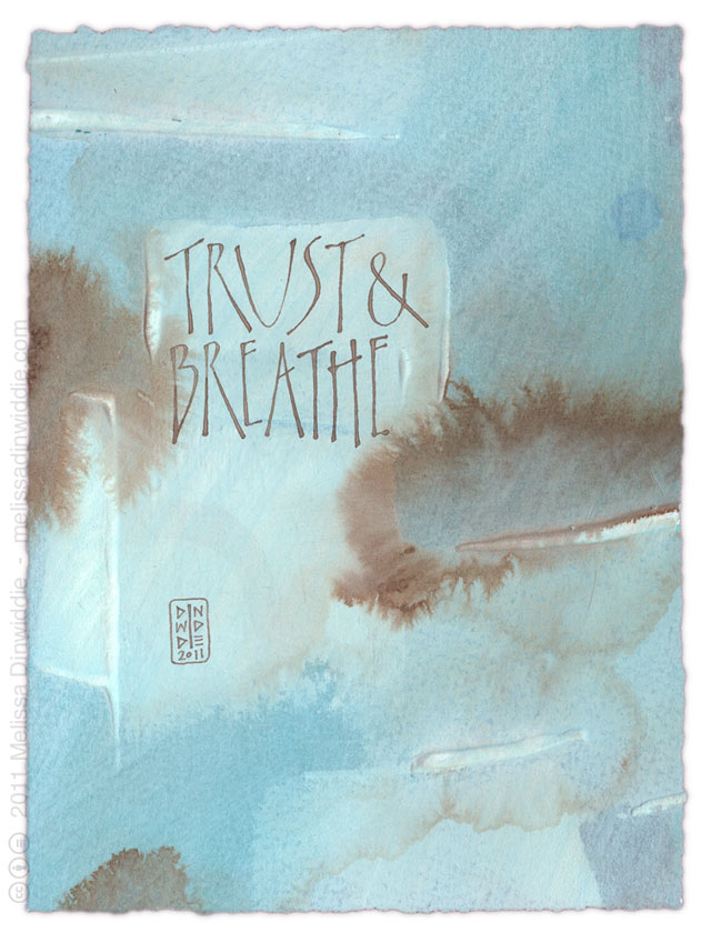 Trust & Breathe - calligraphy art by Melissa Dinwiddie - watercolor ground, walnut ink, Ziller ink