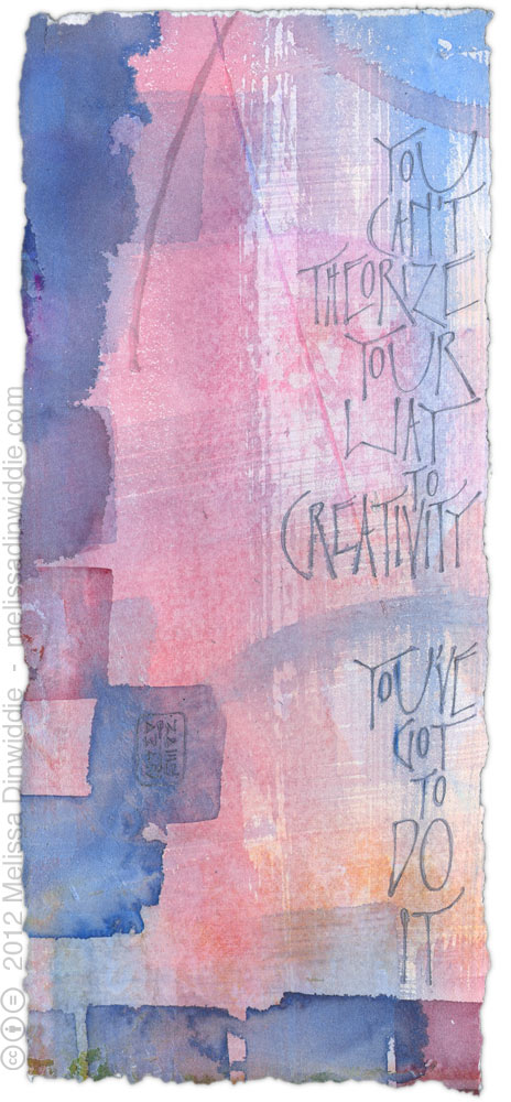 You Can't Theorize Your Way to Creativity - calligraphy art by Melissa Dinwiddie