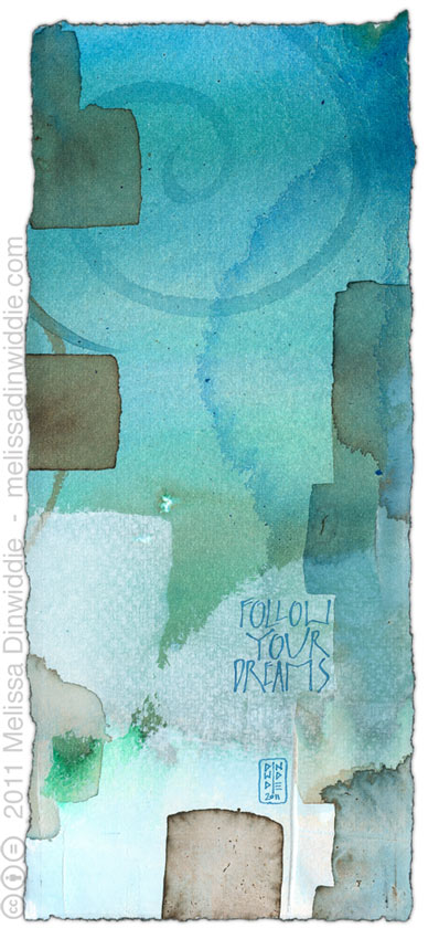 Follow Your Dreams 3 - calligraphy art by Melissa Dinwiddie, Ziller ink, walnut ink, watercolor ground