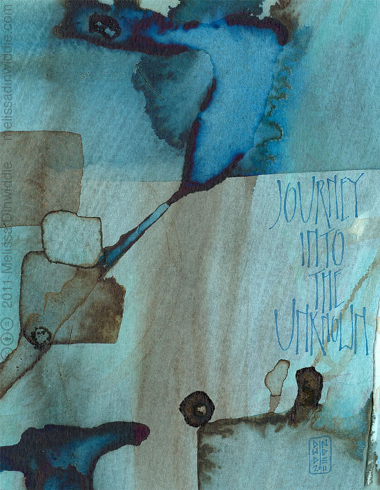 Journey Into the Unknown - calligraphy art by Melissa Dinwiddie - blues, browns, walnut ink, Ziller ink, watercolor ground