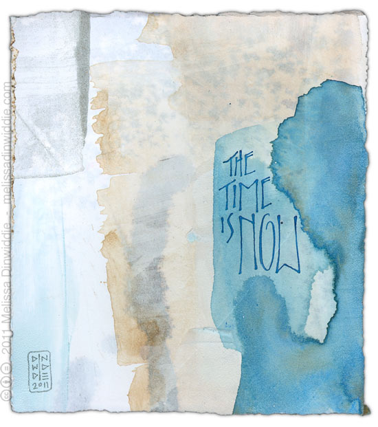 The Time Is Now - calligraphy art by Melissa Dinwiddie - walnut ink, Ziller ink, watercolor ground