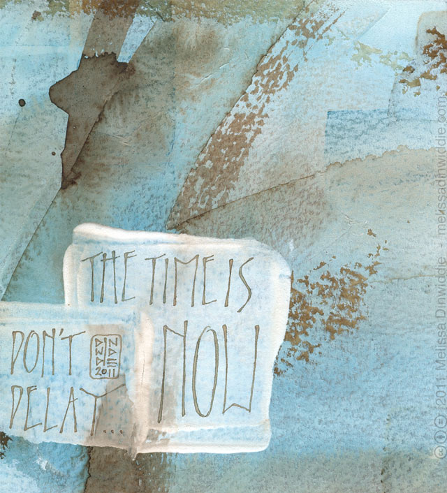 The Time Is Now - Don't Delay - calligraphy art by Melissa Dinwiddie