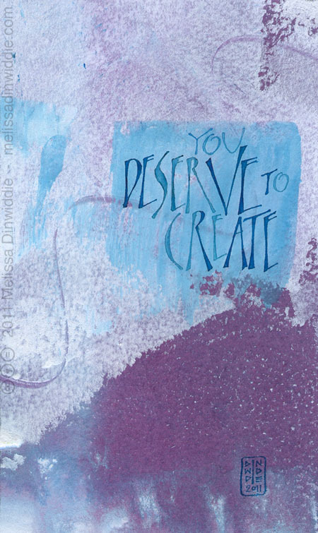 You Deserve to Create - calligraphy art by Melissa Dinwiddie - watercolor, Ziller ink, watercolor ground