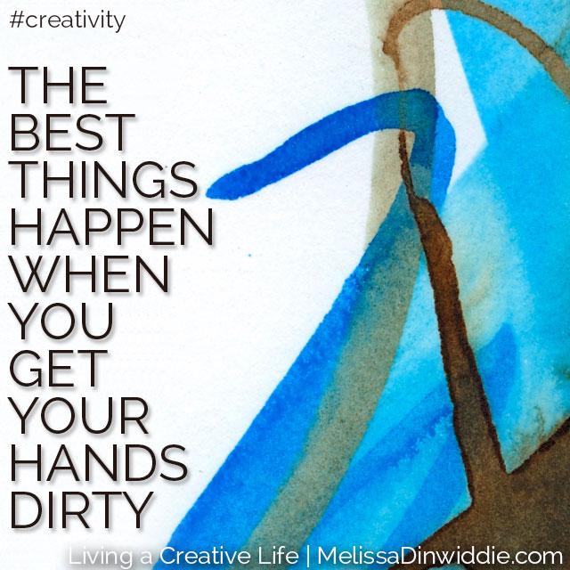 The best things happen when you get your hands dirty.