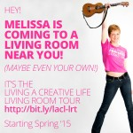 Melissa is coming to a living room near you (maybe even your own!) It's the Living a Creative Life LIving Room Tour. Starting spring '15. http://bit.ly/lacl-lrt
