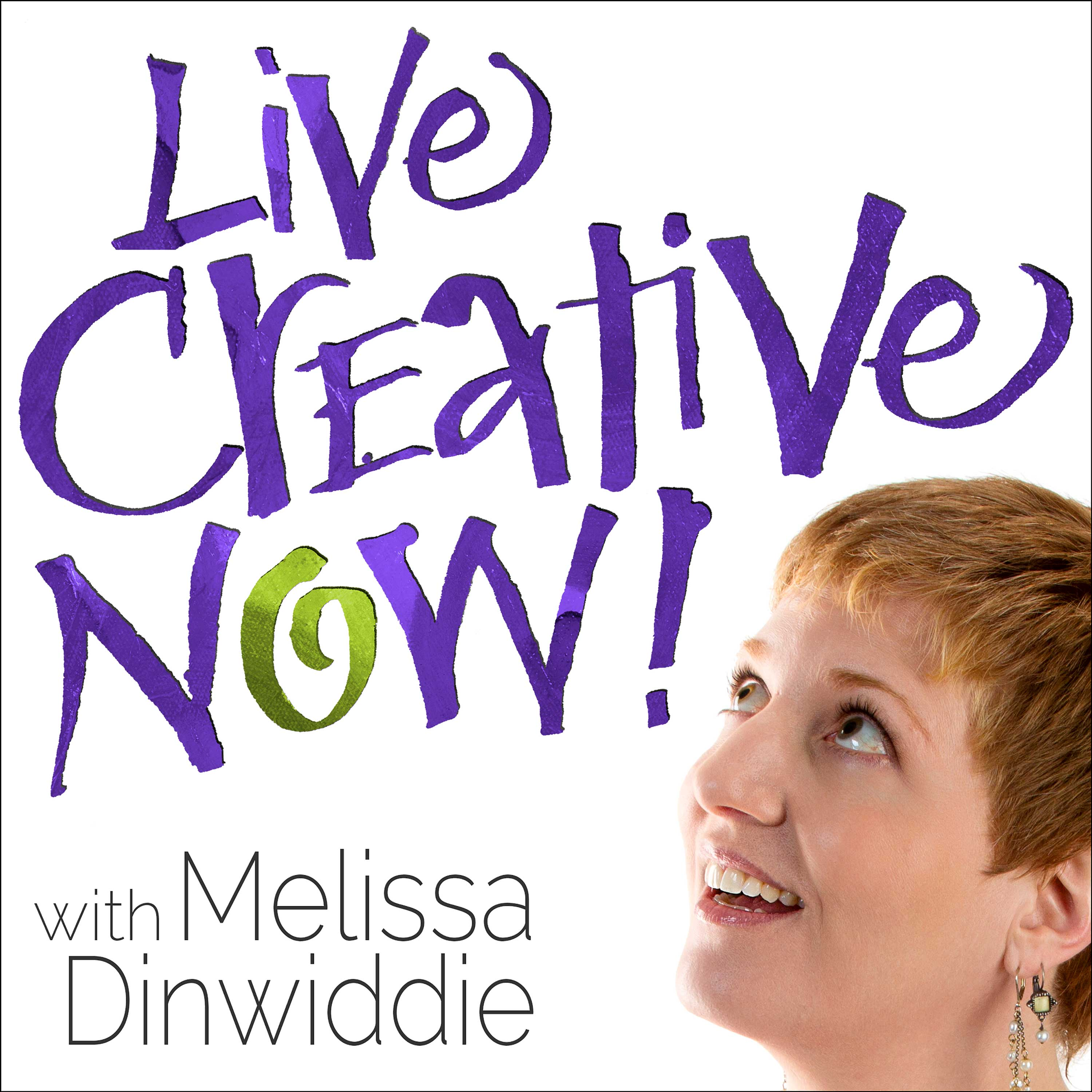 Live Creative Now! with Melissa Dinwiddie: Happiness | Creativity | Productivity | Practical Inspiration | Lifestyle Design for Multi-Passionate People