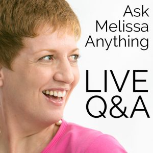 Ask Melissa Anything - LIVE Q&A