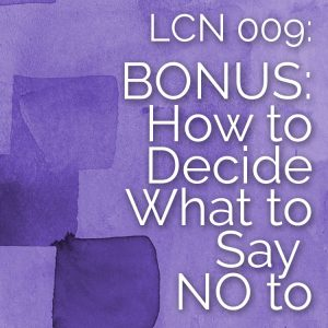 LCN 009: BONUS: How to Decide What to Say No To