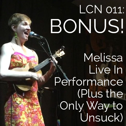 LCN 011: BONUS! Melissa Live In Performance (Plus the Only Way to Unsuck)