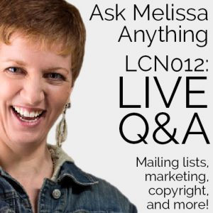 Ask Melissa Anything - LCN 012: Live Q&A - mailing lists, marketing, copyright, and more!