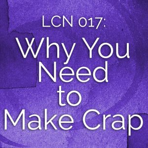 LCN 017: Why You Need to Make Crap