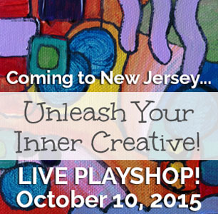 Unleash Your Inner Creative - LIVE Playshop, 10/10/15 in New Jersey!