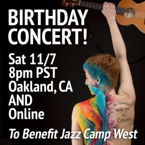 Birthday Concert! Sat 11/7 8pm PST, Oakland, CA AND Online - to benefit Jazz Camp West