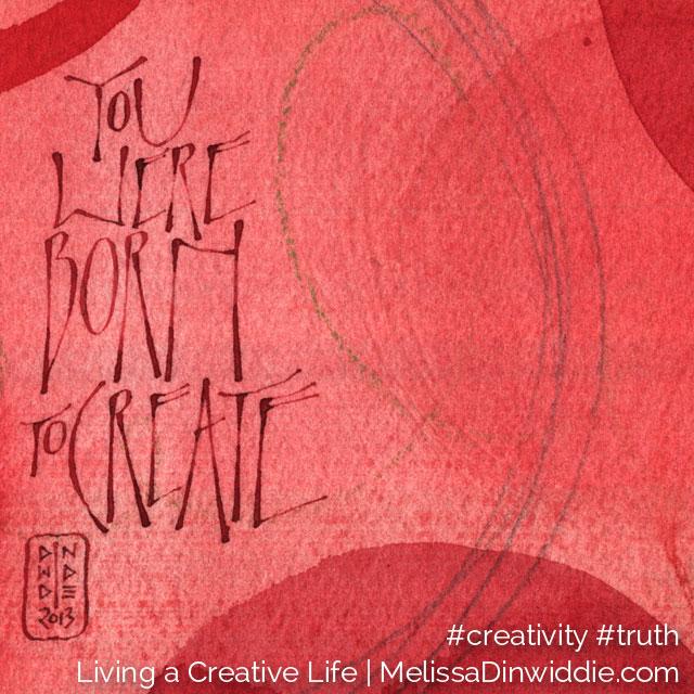 ArtQuote: You were born to create.