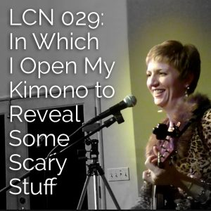 LCN 029: In Which I Open My Kimono to Reveal Some Scary Stuff