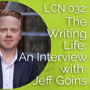 LCN 032: The Writing Life: An Interview with Jeff Goins