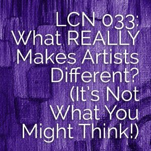 LCN 033: What REALLY Makes Artists Different? (It's Not What You Might Think!)