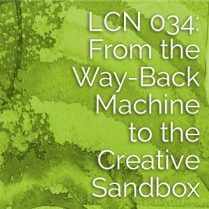 LCN 034: From the Way-Back Machine to the Creative Sandbox