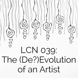 LCN 039: The (De?)Evolution of an Artist