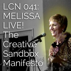 LCN 041: MELISSA LIVE! The Creative Sandbox Manifesto