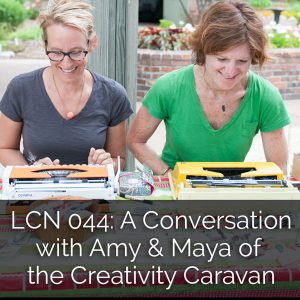 LCN 044: A Conversation with Amy & Maya of The Creativity Caravan