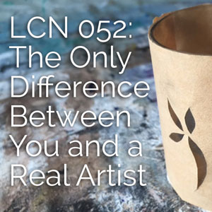 LCN 052: The Only Difference Between You and a Real Artist