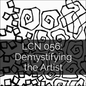LCN 056: Demystifying the Artist