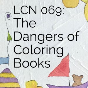 LCN 069: The Dangers of Coloring Books