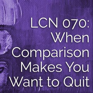 LCN 070: When Comparison Makes You Want to Quit