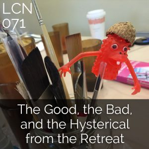 LCN 071: The Good, the Bad, and the Hysterical from the Retreat
