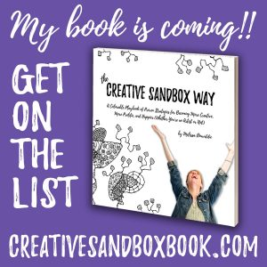 My book is coming! Get on the list at creativesandboxway.com