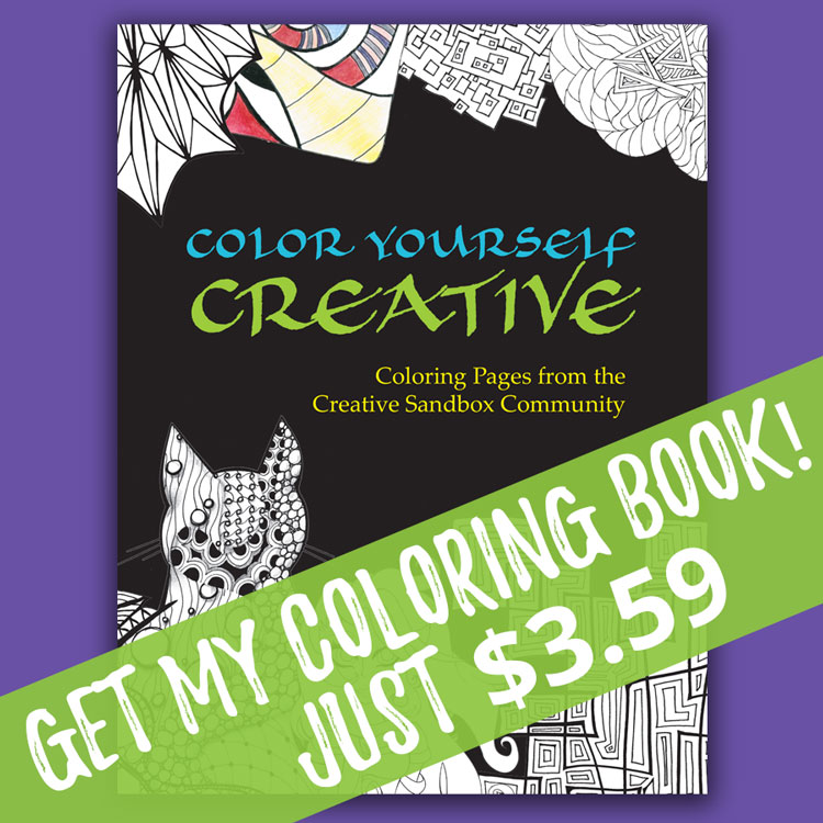 Get my coloring book, Color Yourself Creative - 40 designs by 17 members of the Creative Sandbox Community