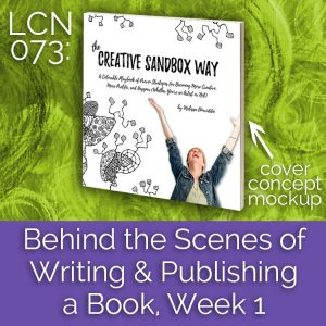 LCN 073: Behind the Scenes of Writing & Publishing a Book, Week 1