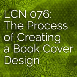 LCN 076: The Creative Process: Creating a Book Cover Design