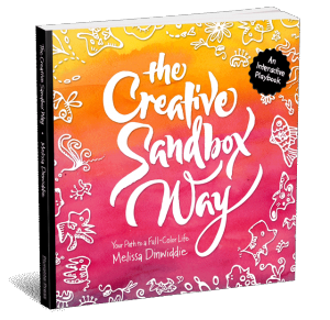 The Creative Sandbox Way: Your Path to a Full-Color Life, by Melissa Dinwiddie