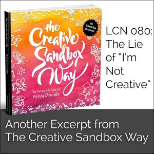 "LCN 080: The Lie of ""I'm Not Creative"": Another Excerpt from The Creative Sandbox Way"