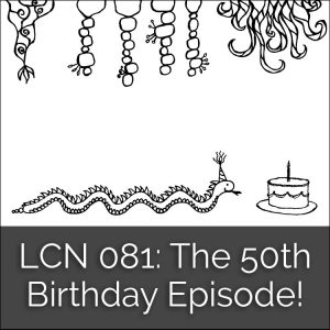 LCN 081: The 50th Birthday Episode!