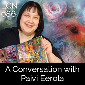 LCN 086: A Conversation with Finnish Artist & Art Educator Paivi Eerola